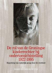 De rol van de Groningse kinderrechter bij ondertoezichtstelling 1922-1995