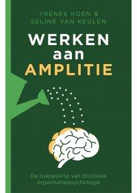 Nieuw | Werken aan amplitie. De toepassing van positieve organisatiepsychologie