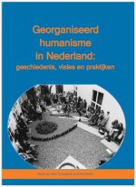 Georganiseerd humanisme in Nederland: geschiedenis, visies en praktijken